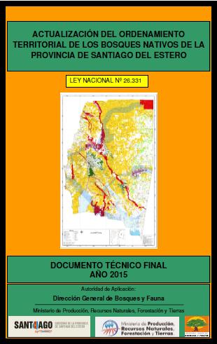 ACTUALIZACIÓN DEL ORDENAMIENTO TERRITORIAL DE LOS BOSQUES NATIVOS DE LA PROVINCIA DE SANTIAGO DEL ESTERO. DOCUMENTO TÉCNICO FINAL AÑO 2015