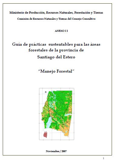 """Anexo II. Guía de prácticas sustentables para las áreas forestales de la provincia de Santiago del Estero. """"Manejo Forestal"""". 2007"""